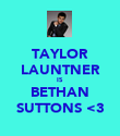 TAYLOR LAUNTNER IS  BETHAN SUTTONS <3 - Personalised Poster large
