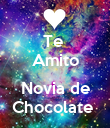 Te  Amito  Novia de Chocolate  - Personalised Poster large