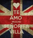 TE AMO  MUCHO SEÑORITA VILLA - Personalised Poster large