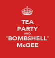 TEA PARTY AND 'BOMBSHELL' McGEE - Personalised Poster large