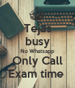 Tejas  busy  No Whatsapp Only Call Exam time  - Personalised Poster large