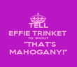 """TELL EFFIE TRINKET  TO SHOUT   """"THAT'S  MAHOGANY!"""" - Personalised Poster large"""