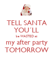 TELL SANTA YOU´LL be WASTED at my after party TOMORROW - Personalised Poster large