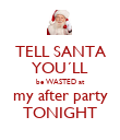 TELL SANTA YOU´LL be WASTED at my after party TONIGHT - Personalised Poster large