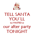 TELL SANTA YOU´LL be WASTED at our after party TONIGHT - Personalised Poster large