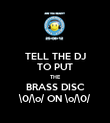 TELL THE DJ TO PUT THE BRASS DISC \0/\o/ ON \o/\0/ - Personalised Poster large
