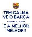 TEM CALMA VE O BARÇA E PENSA QUEM E A MELHOR MELHOR!! - Personalised Poster large