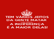 TEM VÁRIOS JEITOS DA GENTE MATAR  UMA PESSOA A INDIFERENÇA É A MAIOR DELAS! - Personalised Poster large