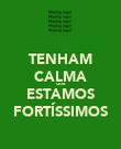 TENHAM CALMA QUE ESTAMOS FORTÍSSIMOS - Personalised Poster large