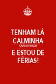 TENHAM LÁ CALMINHA QUE EU BAZEI E ESTOU DE FÉRIAS! - Personalised Poster large