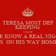 TERESA MOST DEF KEEPING  CALM SHE KNOW A REAL NIGGA IS  ON HIS WAY HOME - Personalised Poster large