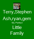 Terry,Stephen Ash,ryan,gem My Perfect Little Family - Personalised Poster large