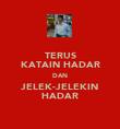 TERUS KATAIN HADAR DAN JELEK-JELEKIN HADAR - Personalised Poster large