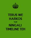 TERUS WE HARKOS TIAP NINGALI  TIMELINE TEH - Personalised Poster large
