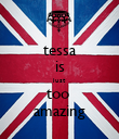 tessa is just too  amazing - Personalised Poster large