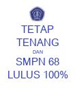 TETAP TENANG DAN SMPN 68 LULUS 100% - Personalised Poster large