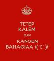 TETEP KALEM DAN KANGEN BAHAGIAA \(´▽`)/ - Personalised Poster large