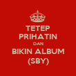 TETEP PRIHATIN DAN BIKIN ALBUM (SBY) - Personalised Large Wall Decal