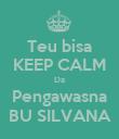 Teu bisa KEEP CALM Da Pengawasna BU SILVANA - Personalised Poster large