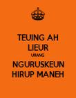 TEUING AH LIEUR URANG NGURUSKEUN HIRUP MANEH - Personalised Poster large