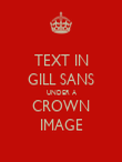 TEXT IN GILL SANS UNDER A CROWN IMAGE - Personalised Poster large