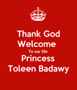Thank God Welcome  To our life  Princess Toleen Badawy - Personalised Poster large