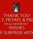 THANK YOU FAMILY, FB FAM, & FRIENDS FOR ALL THE BORN DAY  WISHES AND THE SURPRISE 40TH PARTY - Personalised Poster large