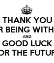 THANK YOU FOR BEING WITH US AND GOOD LUCK FOR THE FUTURE - Personalised Poster large