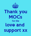 Thank you MOCs for the love and  support xx - Personalised Poster large