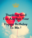 Thanking God For Another Year Of Life Happy Birthday  To Me.!  - Personalised Poster large