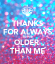 THANKS FOR ALWAYS BEING OLDER  THAN ME - Personalised Poster large