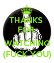 THANKS  FOR   WATCHING (FUCK YOU) - Personalised Poster large