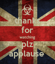 thanks for watching plz applause  - Personalised Poster large