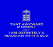 THAT AWKWARD MOMENT WHEN I AM DEFINITELY A MADMAN WITH A BOX - Personalised Poster large