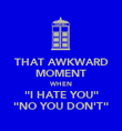 "THAT AWKWARD MOMENT WHEN ""I HATE YOU"" ""NO YOU DON'T"" - Personalised Poster large"