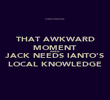 THAT AWKWARD MOMENT WHEN JACK NEEDS IANTO'S LOCAL KNOWLEDGE - Personalised Poster large