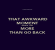 THAT AWKWARD MOMENT WHEN YOU MORE THAN GO BACK - Personalised Poster large