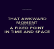 THAT AWKWARD MOMENT WHEN YOU'RE A FIXED POINT IN TIME AND SPACE - Personalised Poster large