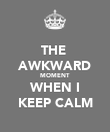 THE  AWKWARD MOMENT WHEN I KEEP CALM - Personalised Poster large