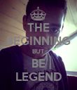 THE BEGINNING BUT BE LEGEND - Personalised Poster small