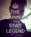 THE  BEGINNING BUT STAY LEGEND - Personalised Poster small