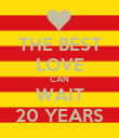 THE BEST LOVE CAN WAIT 20 YEARS - Personalised Poster large