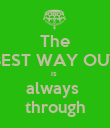 The BEST WAY OUT is  always  through - Personalised Poster large