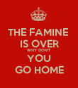 THE FAMINE  IS OVER WHY DON'T YOU GO HOME - Personalised Poster large