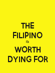 THE FILIPINO IS WORTH DYING FOR - Personalised Poster large