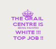 THE GRAIL  CENTRE IS BEING PAINTED WHITE !!! TOP JOB !! - Personalised Poster large