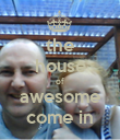 the house of awesome come in - Personalised Poster large