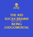 THE KID SUCKS BRAINS NOT THAT I'M BEING JUDGEMENTAL - Personalised Poster large