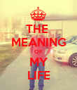 THE  MEANING OF MY LIFE - Personalised Poster large