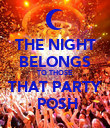 THE NIGHT BELONGS TO THOSE THAT PARTY  POSH - Personalised Poster large